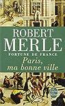 Fortune de France, tome 3 : Paris, ma bonne ville par Robert Merle