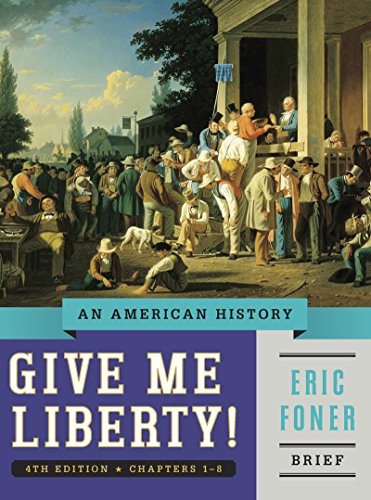 An American History: Give Me Liberty! - 4th Edition (BRIEF: chapters 9-18)