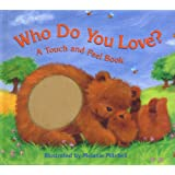Who Do You Love?: A Touch and Feel Book