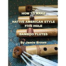 How To Make Native American Style Five Hole Bamboo Flutes