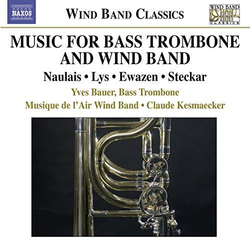 Bass Trombone and Wind Band Music - Naulais, J. / Lys, M. / Ewazen, E. / Steckar, M.