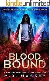 Blood Bound: A Junkyard Druid Urban Fantasy Short Story Collection (Junkyard Druid Novellas Book 4)