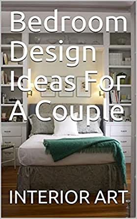 Bedroom Design Ideas For A Couple Kindle Edition By Arch Markus Crafts Hobbies Home Kindle Ebooks Amazon Com