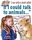 I Can Write a Book Called If I Could Talk to Animals..., Bobbie Kalman, 0778779947
