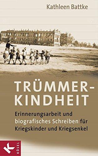 Trümmerkindheit: Erinnerungsarbeit und biografisches Schreiben für Kriegskinder und Kriegsenkel