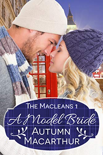 A Model Bride: Faith-filled sweet and clean New Year's Eve Christian romance in Scotland and London (The Macleans Book 1) by [Macarthur, Autumn]