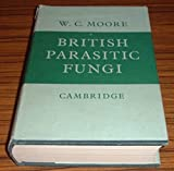 img - for British Parasitic Fungi, a host-parasite index and a guide to British literature book / textbook / text book