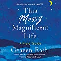 This Messy Magnificent Life: A Field Guide Audiobook by Geneen Roth Narrated by Geneen Roth