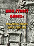 Wall Street Greed: Financial Crises SInce 3500 BCE