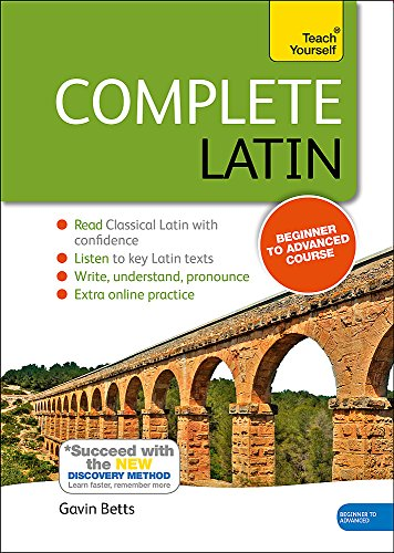Complete Latin Beginner to Intermediate Course: Learn to read, write, speak and understand a new language (Teach Yourself)