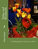 Tulips and Windmills: A Viking River Cruise in 2015