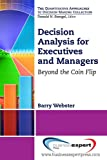 Decision Analysis for Executives and Managers : Beyond the Coin Flip, Webster, 1606494902
