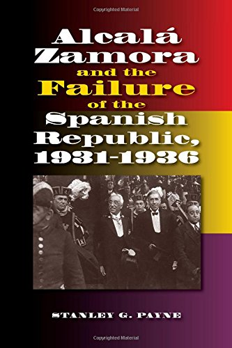 (Alcala Zamora and the Failure of the Spanish Republic, 1931-1936 (Sussex Studies in Spanish History))