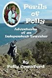 Perils of Polly: Adventures of an Independent Traveler, Polly Crawford, 1492982466