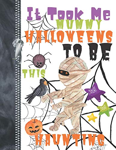 It Took Me Mummy Halloweens To Be This Haunting: Scary Halloween Trick Or Trick Walking Mummy Doodling & Drawing Art Book Sketchbook Journal For Boys And Girls
