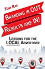 Branding Is OUT, Results Are IN!: Lessons For The LOCAL Advertiser