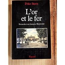 OR ET LE FER (L'): BISMARCK BLEICHRODER ET LA CONSTRUCTION DE L'EMPIRE ALLEMAND