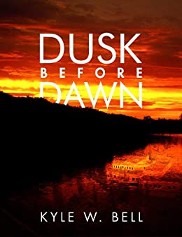 Dusk Before Dawn (Ethan Clark Trilogy Book 2) by [Bell, Kyle W.]