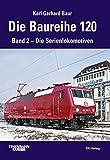 Die Baureihe 120: Band 2 - Die Serienlokomotiven