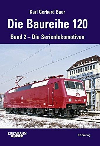Die Baureihe 120  Band 2   Die Serienlokomotiven