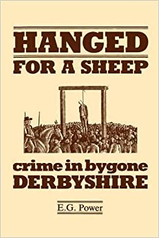 Book Hanged for a Sheep: Crime and Punishment in Bygone Derbyshire by E. G. Power (2009-08-06)