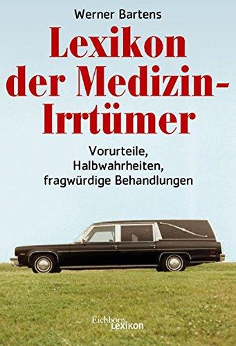 Lexikon der Medizin-Irrtümer. Vorurteile, Halbwahrheiten, fragwürdige Behandlungen.