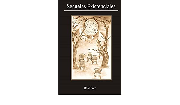 Amazon.com: Secuelas Existenciales: (Antología Pseudopoética) (Spanish Edition) eBook: Raal Prez: Kindle Store