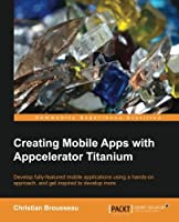 Creating Mobile Apps with Appcelerator Titanium Front Cover