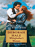 Whitefeather's Woman (Montana Mavericks: Historicals series Book 2)