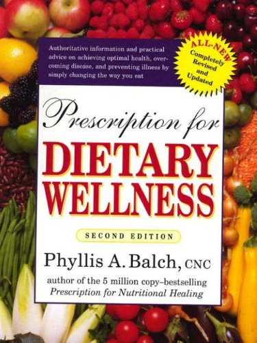 Prescription for Dietary Wellness: Using Foods to Heal by Phyllis A. Balch CNC