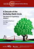 A Decade of the Berkeley Math Circle: The American Experience, Volume I: v. 1 (MSRI Mathematical Circles Library)