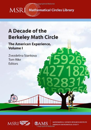 A Decade of the Berkeley Math Circle: The American Experience (MSRI Mathematical Circles Library) (v. 1)