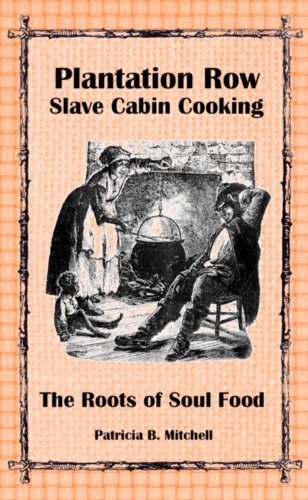 Plantation Row Slave Cabin Cooking: The Roots of Soul Food by Patricia B. Mitchell