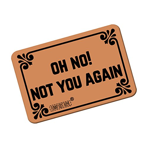 Oh No! Not You Again - Funny Doormats Personalized Durable Machine-washable Indoor/outdoor Door Mat 18