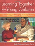 Learning Together with Young Children, Deb Curtis and Margie Carter, 1929610971