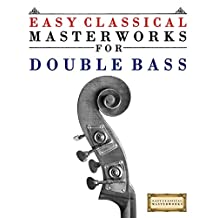 Easy Classical Masterworks for Double Bass: Music of Bach, Beethoven, Brahms, Handel, Haydn, Mozart, Schubert, Tchaikovsky, Vivaldi and Wagner