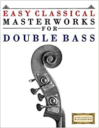 Easy classical masterworks for double bass: music of bach, beethoven
