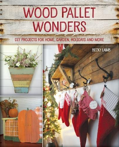Wood Pallet Wonders: DIY Projects for Home, Garden, Holidays and ()