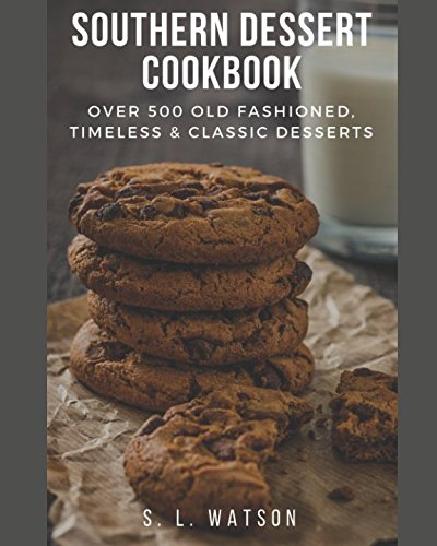 Books : Southern Dessert Cookbook: Over 500 Old Fashioned, Classic & Timeless Desserts (Southern Cooking Recipes)