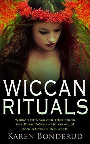 Wiccan Rituals: Wiccan Rituals and Traditions for Every Wiccan Household  Bonus Spells Included! (Wiccan books, Wicca, Wicca for beginners, Wiccan