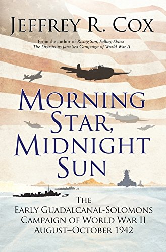 Morning Star, Midnight Sun: The Early Guadalcanal-Solomons Campaign of World War II August–October 1942