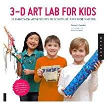 [(3D Art Lab for Kids: 32 Adventures in Sculpture and Mixed Media )] [Author: Susan Schwake] [Nov-2013]