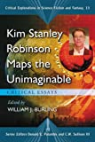 Kim Stanley Robinson Maps the Unimaginable, William J. Burling, 0786433698