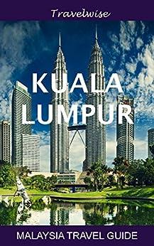 Malaysia Travel Guide Series: Kuala Lumpur