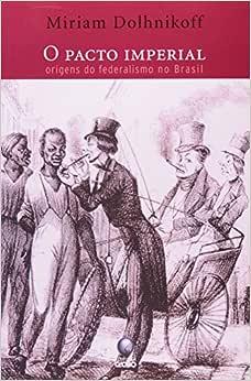 Pacto Imperial, O - Origens Do Federalismo No Brasil