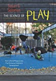 The Science of Play : How to Build Playgrounds That Enhance Children's Development, Solomon, Susan G., 1611686105