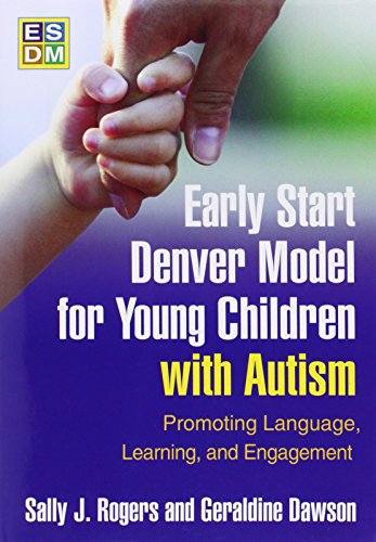Early Start Denver Model for Young Children with Autism: Promoting Language, Learning, and Engagement by Sally J Rogers