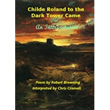 Childe Roland to the Dark Tower Came: An Interpretation