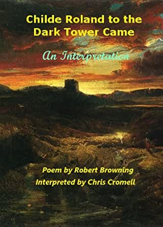 Childe Roland To The Dark Tower Came An Interpretation