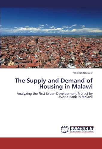 The Supply and Demand of Housing in Malawi: Analyzing the First Urban Development Project by World Bank in (Malawi Housing)